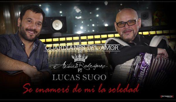 Arturo Rodríguez – Guardianes del Amor ft Lucas Sugo – Se enamoró de mí la Soledad