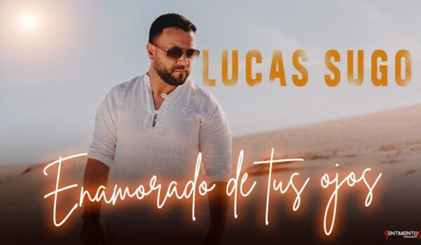 Lucas Sugo – Enamorado de tus ojos (Video Oficial)
