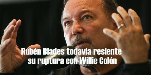 Rubén Blades todavía resiente su ruptura con Willie Colón