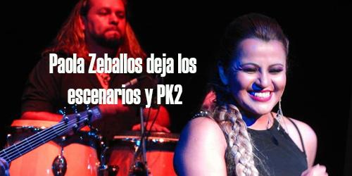 Paola Zeballos deja los escenarios y PK2